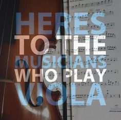 Here's to the musicians who play viola