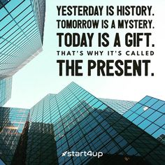 Yesterday is history. Tomorrow is a mystery. Today is a gift. That's why it's…