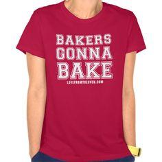 Bakers Gonna Bake Shirt - White Print T Shirt, Hoodie Sweatshirt
