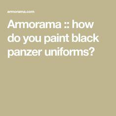 Armorama :: how do you paint black panzer uniforms?