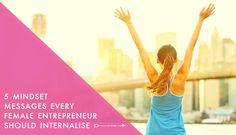 5 Mindset Messages Every Female Entrepreneur Should Internalise   Female Entrepreneur Association