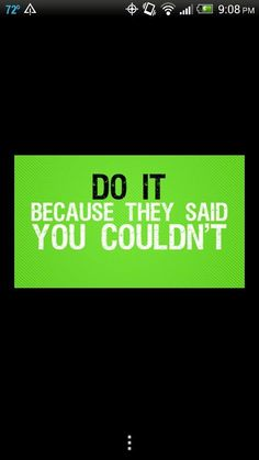"""#Inspirational #quote......this is so me! """"Do it because they said you couldn't"""""""