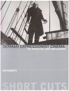 German Expressionist Cinema: The World of Light and Shadow (Short Cuts) by Ian Roberts, http://www.amazon.com/dp/1905674600/ref=cm_sw_r_pi_dp_MxtErb072G7XD