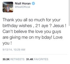 "Niall just tweeted this. Aw I love him so much, can't believe he's 21!!!! <<< Happy birthday nialler !! Love u :""p♥♥"