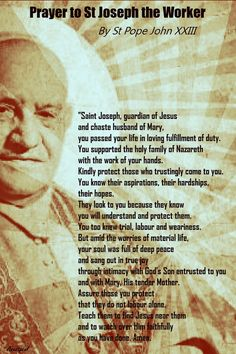 Prayer to St Joseph the Worker By St Pope John XXIII - Saint Joseph, guardian of Jesus and chaste husband of Mary, you passed your life in loving fulfillment of duty... ~ AnaStpaul - May 1, 2017