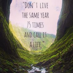 don't live the same year 75 times