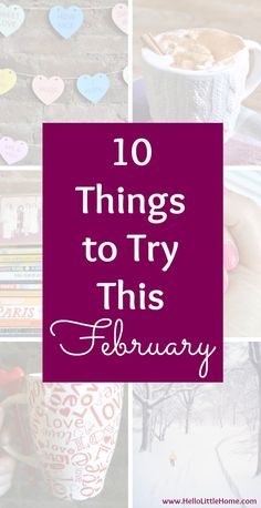 10 Things to Try This February! From food to crafts to health, I've rounded up my favorite things to try this February! | Hello Little Home