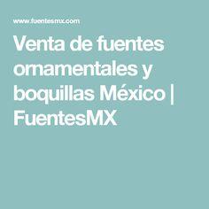 Venta de fuentes ornamentales y boquillas México   FuentesMX