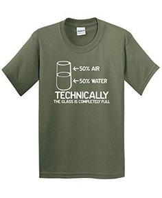 Technically The Glass Is Completely Science Sarcasm Funny Cool Humor T Shirt