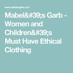 Mabel's Garb - Women and Children's Must Have Ethical Clothing