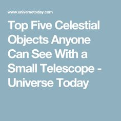 Top Five Celestial Objects Anyone Can See With a Small Telescope - Universe Today