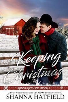 Keeping Christmas: Sweet Western Romance (Rodeo Romance Book 7) by Shanna Hatfield