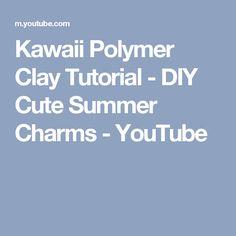 Kawaii Polymer Clay Tutorial - DIY Cute Summer Charms - YouTube