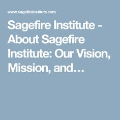 Sagefire Institute - About Sagefire Institute: Our Vision, Mission, and…