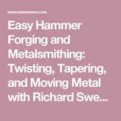 Easy Hammer Forging and Metalsmithing: Twisting, Tapering, and Moving Metal with Richard Sweetman - Interweave
