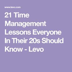 21 Time Management Lessons Everyone In Their 20s Should Know - Levo Supportive Husband, Time Management Skills, Work From Home Tips, Work Life Balance, How To Better Yourself, Things To Know, Teaching Kids, Wish, How To Plan