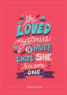 """""""She loved mysteries so much that she became one."""" Paper Towns by John Green. Paper Towns by Risa Rodil John Green Quotes, John Green Books, Paper Towns Quotes, Paper Towns Book, Book Quotes, Me Quotes, Qoutes, Pixar Quotes, Bullshit Quotes"""