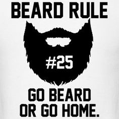 "Beard rule no. 25: "" Go beard or go home."""