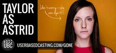 User Based Casting Finalist Taylor as Astrid from Michael Grant's GONE. Watch her audition videos here: http://userbasedcasting.com/video/video/listForContributor?screenName=1io7inm7exrqq