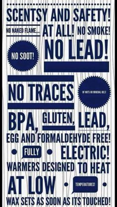 Scentsy and Safety. No Lead. No Traces. No BPA, No Gluten, Energy Efficient. No open flame. It is amazing and safe. Your house will never smell the same!