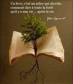 """""""Un livre, c'est un arbre qui cherche comment dire à toute la forêt qu'il y a une vie… après la vie."""" - Gilles Vigneault"""