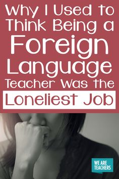 Why Being a Foreign Language Teacher Can Be Lonely - Connecting with my students was the easy part, but, professionally, something was missing. Foreign Language Teaching, Teaching Spanish, Cult Of Pedagogy, Something Is Missing, We Are Teachers, World Languages, Teacher Resources, Lesson Plans, Lonely