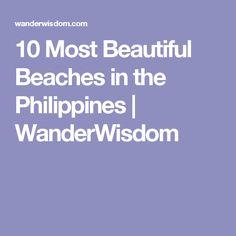 10 Most Beautiful Beaches in the Philippines | WanderWisdom