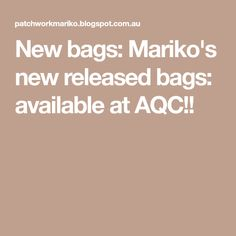 New bags: Mariko's new released bags: available at AQC!!