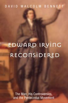 """EDWARD IRVING RECONSIDERED (The Man, His Controversies, and the Pentecostal Movement; by David Malcolm Bennett; Imprint: Wipf and Stock). Samuel Taylor Coleridge called Edward Irving """"a minister of Christ, after the order of Paul."""" Edward Irving was a great preacher, probably the best in Georgian Britain. He was also a profound theologian and a caring pastor. Yet, it is a strange fact of history that this Paul-like """"minister of Christ"""" was eventually removed from the church he had made..."""
