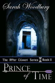 Prince of Time (The After Cilmeri Series): Amazon.co.uk: Sarah Woodbury: 9781461003298: Books