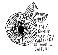 """In a gentle way you can shake the world."" - Gandhi"