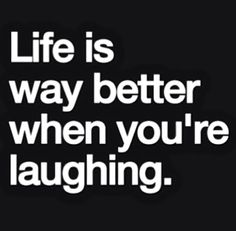 Life is way better when you're laughing.