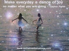 Make everyday a dance of joy no matter what you are doing
