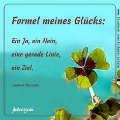 Formel meines Glücks: Ein Ja, ein Nein, eine gerade Linie, ein Ziel. (Friedrich Nietzsche)