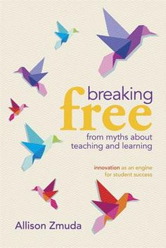 "Allison Zmuda offer great tips in this book, ""Breaking Free from Myths About Teaching and Learning: Innovation as an Engine for Student Success."""