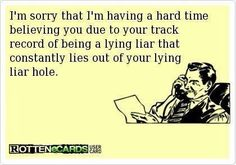 haha, I don't know why this is so freaking hilarious to me. I really think it's the use of the words liar and hole together Humor Mexicano, Lol, Pathological Liar, Dump A Day, Thats The Way, Ex Husbands, Look At You, E Cards, Workout