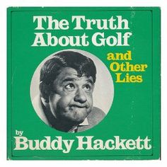 The Truth About Golf and Other Lies by Buddy Hackett