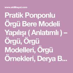 Pratik Ponponlu Örgü Bere Modeli Yapılışı ( Anlatımlı ) – Örgü, Örgü Modelleri, Örgü Örnekleri, Derya Baykal Örgüleri