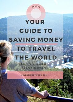 Your Guide to Saving Money to Travel the World - my top tips for saving money to spend your time doing what you love most!