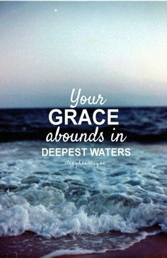 Your grace abounds in deepest waters, your sovereign hand will be my guide, where feet may fail and fear surrounds me, You've never failed and You won't start now. Thank You Jesus! The Words, Cool Words, Way Of Life, The Life, Quotes To Live By, Me Quotes, Grace Quotes, Quotes About The Sea, Quotes About Water