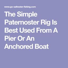 The Simple Paternoster Rig Is Best Used From A Pier Or An Anchored Boat