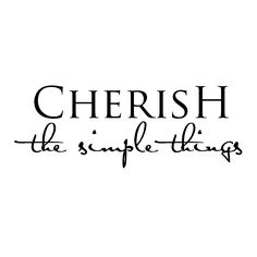Cherish the simple things wall quotes decal. great in a family room Inspirational Quotes For Kids, Simple Quotes, Great Quotes, Cherish Quotes, Quotes To Live By, Me Quotes, Family Wall Quotes, Vinyl Wall Quotes, Wall Sayings