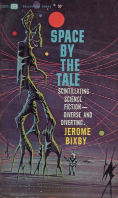 Publication: Space by the Tale  Authors: Jerome Bixby Year: 1964-00-00 Catalog ID: #U2203 Publisher: Ballantine Books  Cover: Ralph Brillhart