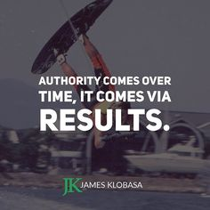 Authority comes over time, it comes via results.