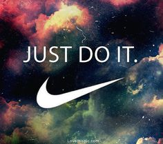 Just Do It. Pictures, Photos, and Images for Facebook, Tumblr, Pinterest, and Twitter