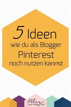 5 ungewöhnliche Ideen, wie du #Pinterest als Blogger nutzen kannst | Blog Your Thing