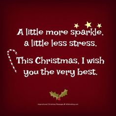 A little more sparkle, a little less stress. This Christmas, I wish you the very best. quotes Warm Someone's Heart With These Inspirational Christmas Messages Christmas Card Verses, Merry Christmas Message, Christmas Card Messages, Xmas Cards, Quotes About Christmas, Funny Christmas Sayings, Merry Christmas Quotes Wishing You A, Holiday Quotes Christmas, Christmas Ideas