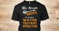 My Broom Broke, So I Became A(An) Water Treatment Operator. If You Proud Your Job, This Shirt Makes A Great Gift For You And Your Family. Ugly Sweater Water Treatment Operator, Xmas Water Treatment Operator Shirts, Water Treatment Operator Xmas T Shirts, Water Treatment Operator Job Shirts, Water Treatment Operator Tees, Water Treatment Operator Hoodies, Water Treatment Operator Ugly Sweaters, Water Treatment Operator Long Sleeve, Water Treatment Operator Funny Shirts, Water Treatment…