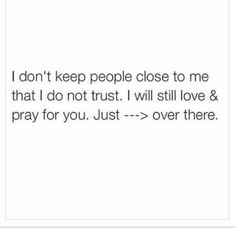 ha.. I will love and worry* about you.-----> over there! I wont pray for you because that is just wasting time,praying to what? lol Silliness.