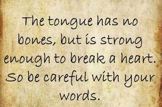 The Tongue Has No Bones But Is Strong Enough To Break A Heart